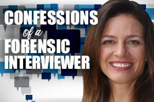Confessions of a Forensic Interviewer